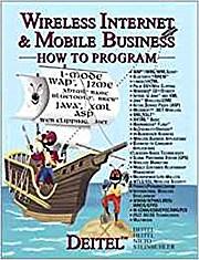 Wireless Internet & Mobile Business: How to Program by Deitel, Harvey M.; Dei...
