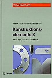 Konstruktionselemente, Tl.3, Beispielsammlung für die Montagetechnik und Zuführtechnik