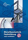 Metallbautechnik Fachbildung nach Lernfeldern mit CD-ROM