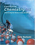 Conceptual Chemistry: Understanding Our World of Atoms and Molecules by Sucho...