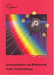 Arbeitsblätter zur Elektronik Teil2: Fachbildung