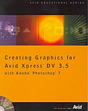 Creating Graphics for Avid Xpress DV 3.5 with Adobe Photoshop 7
