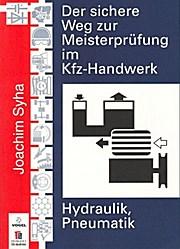 Der sichere Weg zur Meisterprüfung im Kfz-Handwerk (Hydraulik, Pneumatik)