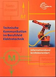 Technische Kommunikation im Berufsfeld Elektrotechnik: Informationsband, lernfeldorientiert