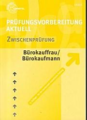 Prüfungsvorbereitung aktuell - Bürokauffrau/Bürokaufmann. Band 1: Zwischenprüfung