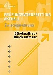 Prüfungsvorbereitung aktuell - Bürokauffrau/Bürokaufmann. Zwischenprüfung