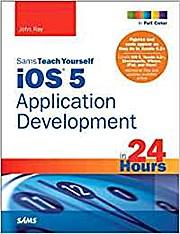 Sams Teach Yourself IOS 5 Application Development in 24 Hours (Sams Teach You...