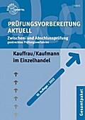 Prüfungsvorbereitung aktuell für Kauffrau/Kaufmann im Einzelhandel, Teil I + II .